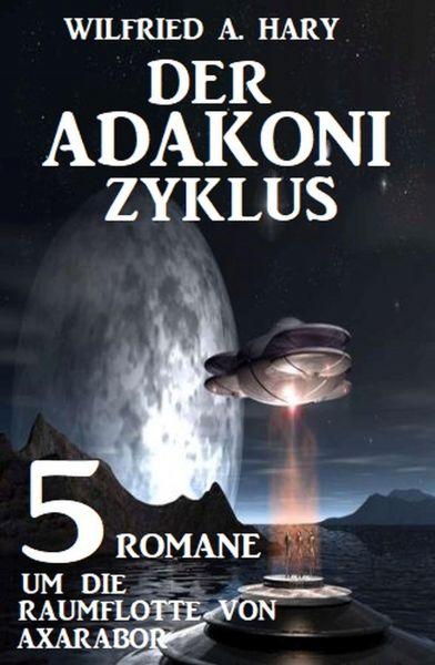 Der Adakoni-Zyklus: 5 Romane um die Raumflotte von Axarabor