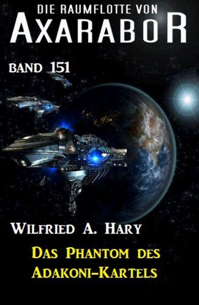 Das Phantom des Adakoni-Kartells: Die Raumflotte von Axarabor - Band 151