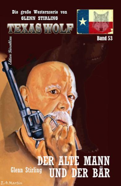 Der alte Mann und der Bär: Texas Wolf Band 53