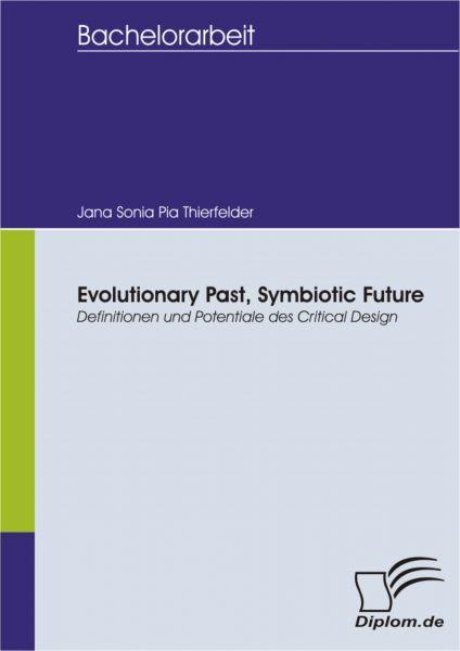 Evolutionary Past, Symbiotic Future: Definitionen und Potentiale des Critical Design