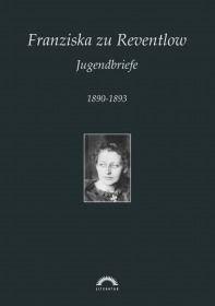 Franziska zu Reventlow: Werke 4 - Jugendbriefe