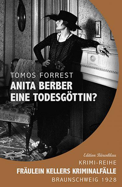 Anita Berber - eine Todesgöttin? Fräulein Kellers Kriminalfälle – Braunschweig 1928