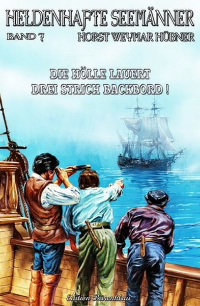 Heldenhafte Seemänner #7: Die Hölle lauert drei Strich Backbord