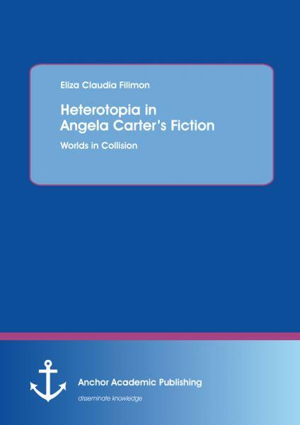 Heterotopia in Angela Carter's Fiction: Worlds in Collision