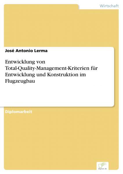 Entwicklung von Total-Quality-Management-Kriterien für Entwicklung und Konstruktion im Flugzeugbau