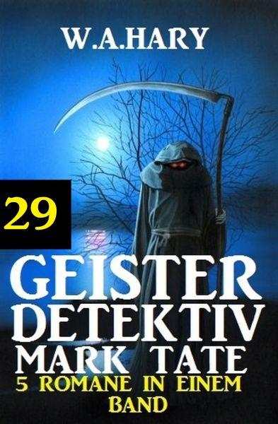 Geister-Detektiv Mark Tate 29 - 5 Romane in einem Band