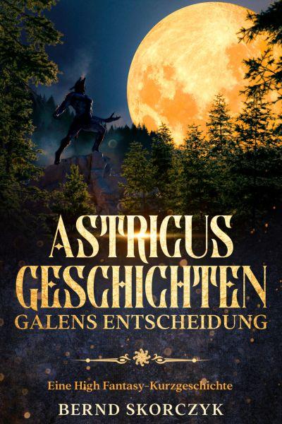 Astricus- Geschichten: Galens Entscheidung