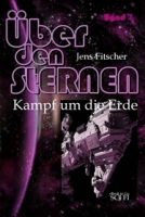 Kampf um die Erde (Über den STERNEN Bd.7)