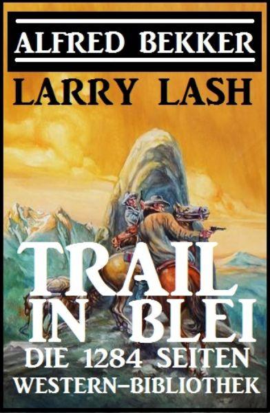 Trail in Blei: Die 1284 Seiten Western-Bibbliothek