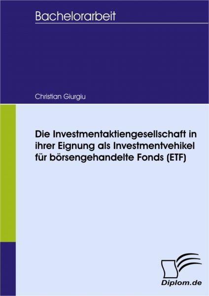 Die Investmentaktiengesellschaft in ihrer Eignung als Investmentvehikel für börsengehandelte Fonds (