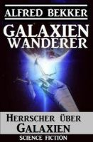 Galaxienwanderer - Herrscher über Galaxien