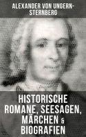 Alexander von Ungern-Sternberg: Historische Romane, Seesagen, Märchen & Biografien