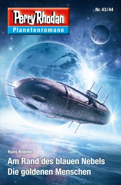 Planetenroman 43 + 44: Am Rand des blauen Nebels / Die goldenen Menschen