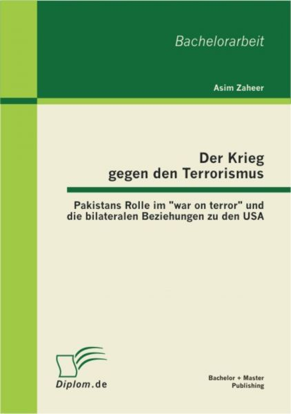 """Der Krieg gegen den Terrorismus: Pakistans Rolle im """"war on terror"""" und die bilateralen Beziehungen"""