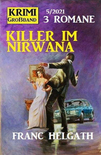 Killer im Nirwana: Krimi Großband 3 Romane 6/2021