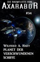 Die Raumflotte von Axarabor #34: Planet der verschwundenen Schiffe