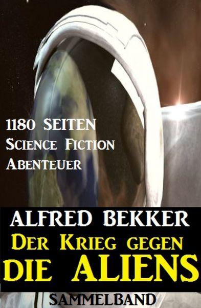 Der Krieg gegen die Aliens: 1180 Seiten Science Fiction Abenteuer