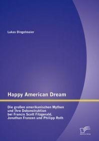 Happy American Dream: Die großen amerikanischen Mythen und Ihre Dekonstruktion bei Francis Scott Fit