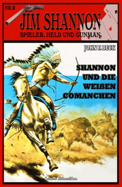 Jim Shannon #9: Shannon und die weißen Comanchen