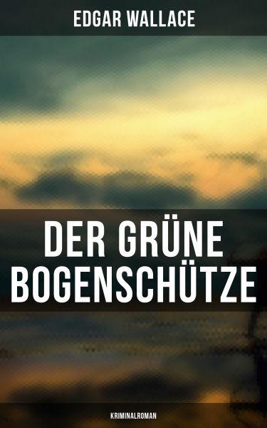 Der grüne Bogenschütze: Kriminalroman