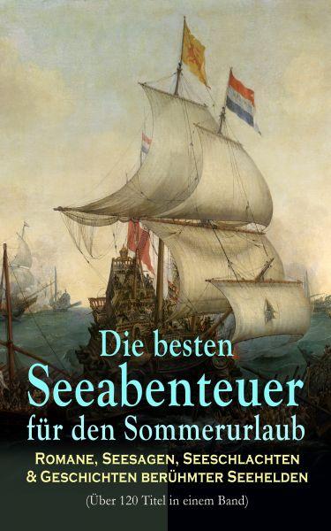 Die besten Seeabenteuer für den Sommerurlaub: Romane, Seesagen, Seeschlachten & Geschichten berühmte