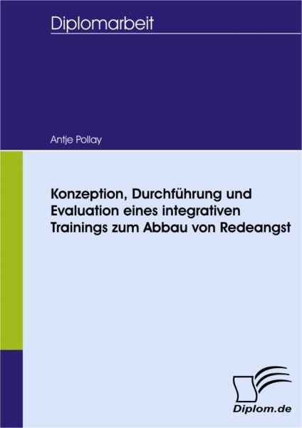 Konzeption, Durchführung und Evaluation eines integrativen Trainings zum Abbau von Redeangst