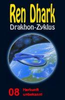 Ren Dhark Drakhon-Zyklus 8: Herkunft unbekannt