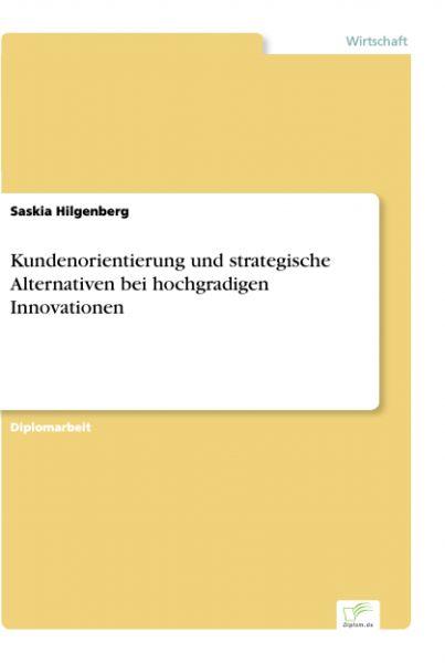 Kundenorientierung und strategische Alternativen bei hochgradigen Innovationen