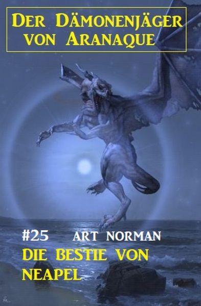 Der Dämonenjäger von Aranaque 25: Die Bestie von Neapel