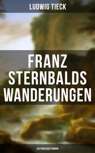 Franz Sternbalds Wanderungen (Historischer Roman)