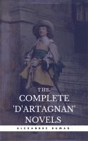 Dumas, Alexandre: The Complete 'D'Artagnan' Novels [The Three Musketeers, Twenty Years After, The Vi