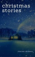 Charles Dickens: Christmas Stories
