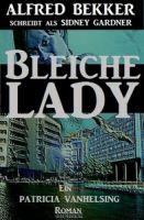 Ein Patricia Vanhelsing Roman: Sidney Gardner - Bleiche Lady