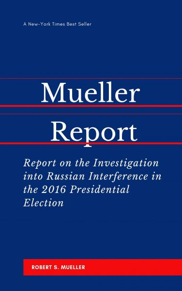 The Mueller Report: Report on the Investigation into Russian Interference in the 2016 Presidential E