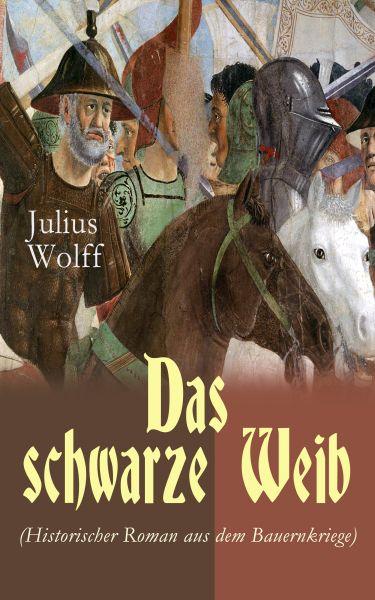 Das schwarze Weib (Historischer Roman aus dem Bauernkriege)