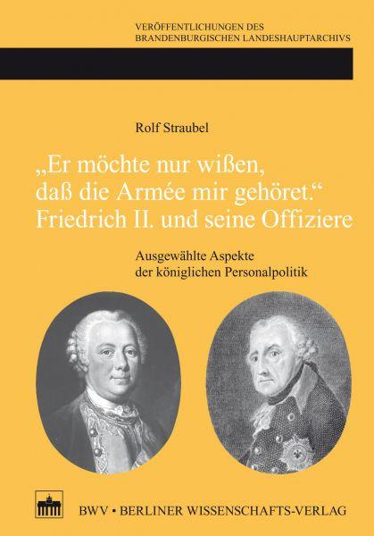 'Er möchte nur wißen, daß die Armée mir gehört.' Friedrich II. und seine Offiziere