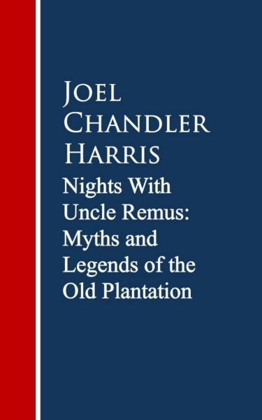 Nights With Uncle Remus: Myths and Legends of the Old Plantation