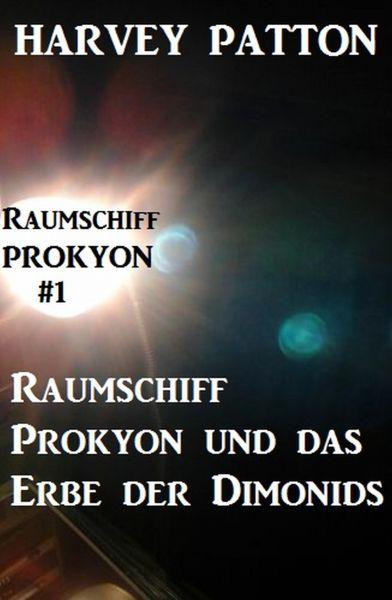 Raumschiff Prokyon und das Erbe der Dimonids: Raumschiff Prokyon #1