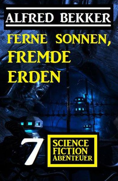 Ferne Sonnen, fremde Erden: 7 Science Fiction Abenteuer