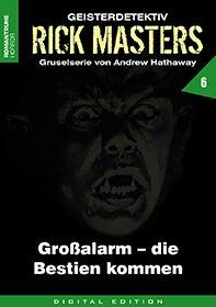 Rick Masters 06 - Großalarm - Die Bestien kommen