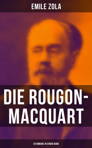 Die Rougon-Macquart: 20 Romane in einem Band