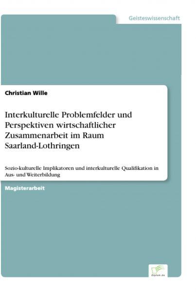 Interkulturelle Problemfelder und Perspektiven wirtschaftlicher Zusammenarbeit im Raum Saarland-Loth
