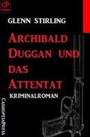 Archibald Duggan und das Attentat: Kriminalroman