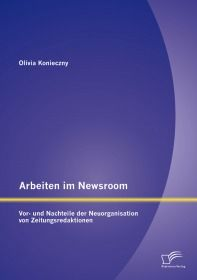 Arbeiten im Newsroom: Vor- und Nachteile der Neuorganisation von Zeitungsredaktionen