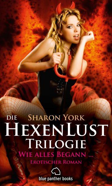 Die HexenLust Trilogie - Wie alles begann | Erotischer Roman