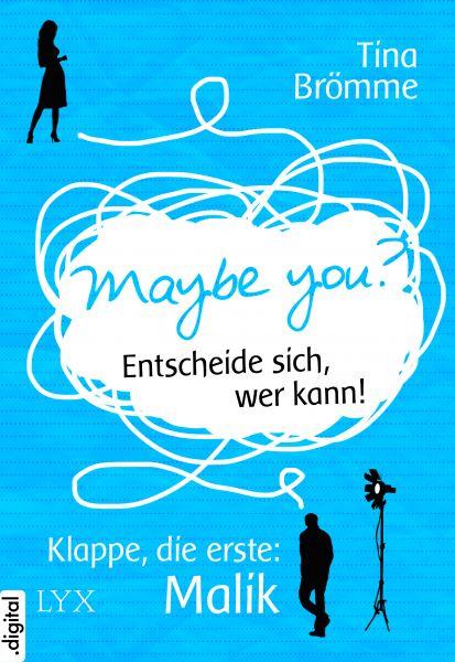 Maybe You? Entscheide sich, wer kann! Klappe, die erste: Malik