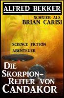 Alfred Bekker schrieb als Brian Carisi: Die Skorpion-Reiter von Candakor - Science Fiction Abenteuer