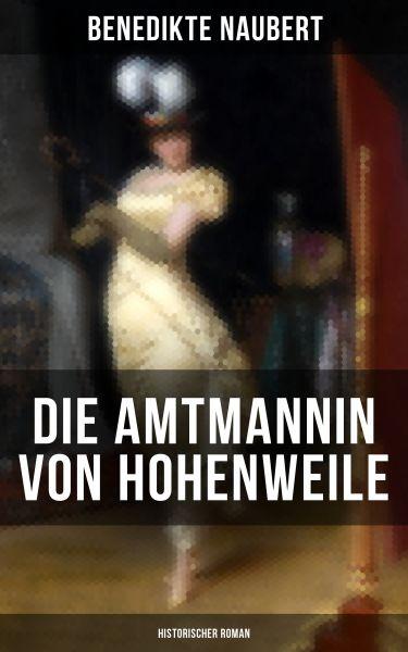Die Amtmannin von Hohenweile (Historischer Roman)