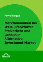Marktanomalien bei IPOs: Frankfurter Freiverkehr und Londoner Alternative Investment Market