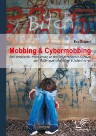 Mobbing & Cybermobbing: Eine empirische Untersuchung an drei Polytechnischen Schulen zum Mobbingverh